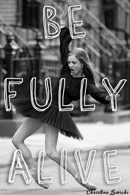 Be fully alive