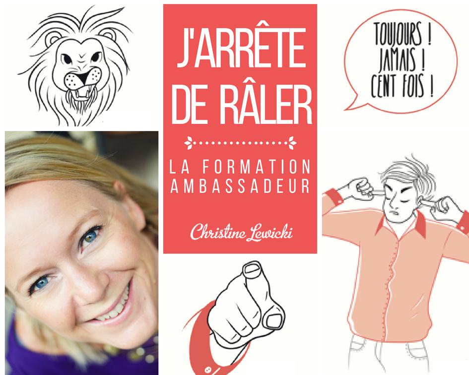 Animer Ateliers J'arrête de Râler ; Ambassadeurs ; Formation en ligne ; Christine Lewicki ; Coaching ; Développement personnel