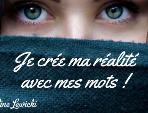 Je crée ma réalité avec mes mots !