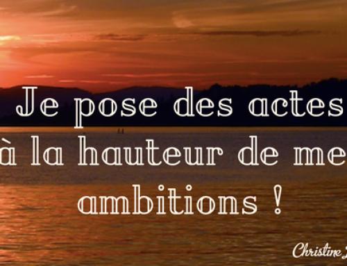 PRINCIPE #2 DE WAKE UP : JE POSE DES ACTES À LA HAUTEUR DE MES AMBITIONS