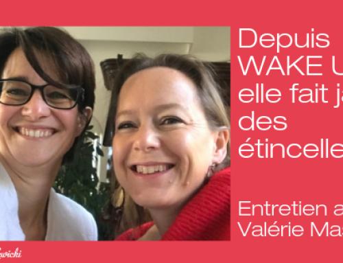 Depuis WAKE UP, Valérie fait jaillir des étincelles !