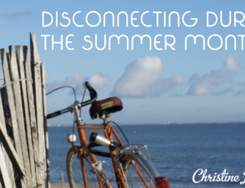 Disconnecting during the summer months!