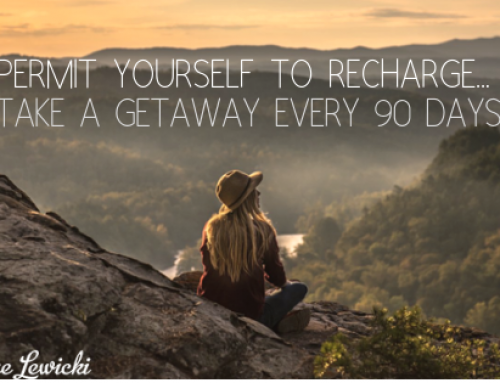 Permit yourself to recharge your batteries!