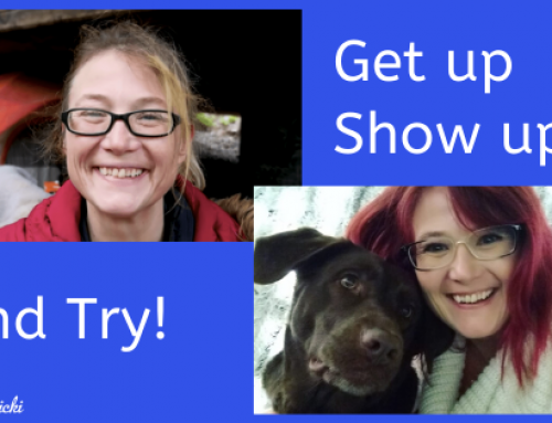 Get Up, Show Up and Try!