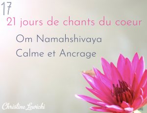 Chant, Mantra, Challenge, Om Nama Shivaya - Calme et Ancrage