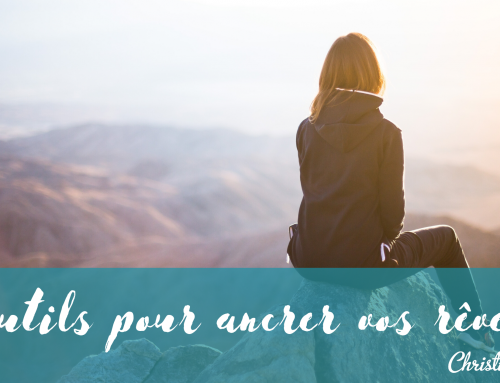 2 outils pour ancrer vos rêves !